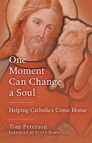 One Moment Can Change a Soul - Helping Catholics Come Home
