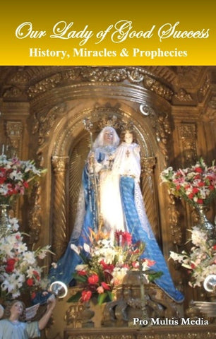 Our Lady of Good Success - History, Miracles & Prophecies - Catholic Shoppe USA