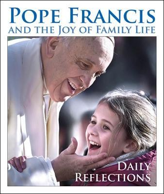 Pope Francis and the Joy of Family Life - Daily Reflections