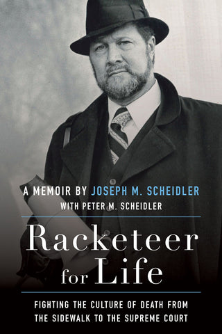 Racketeer for Life - Fighting the Culture of Death from the Sidewalk to the Supreme Court