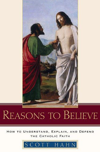 Reasons To Believe - How to Understand, Explain, and Defend the Catholic Faith - Catholic Shoppe USA