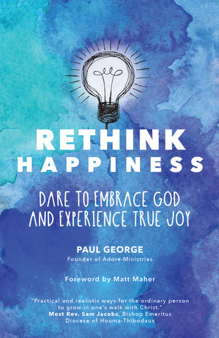 Rethink Happiness - Dare to Embrace God and Experience True Joy