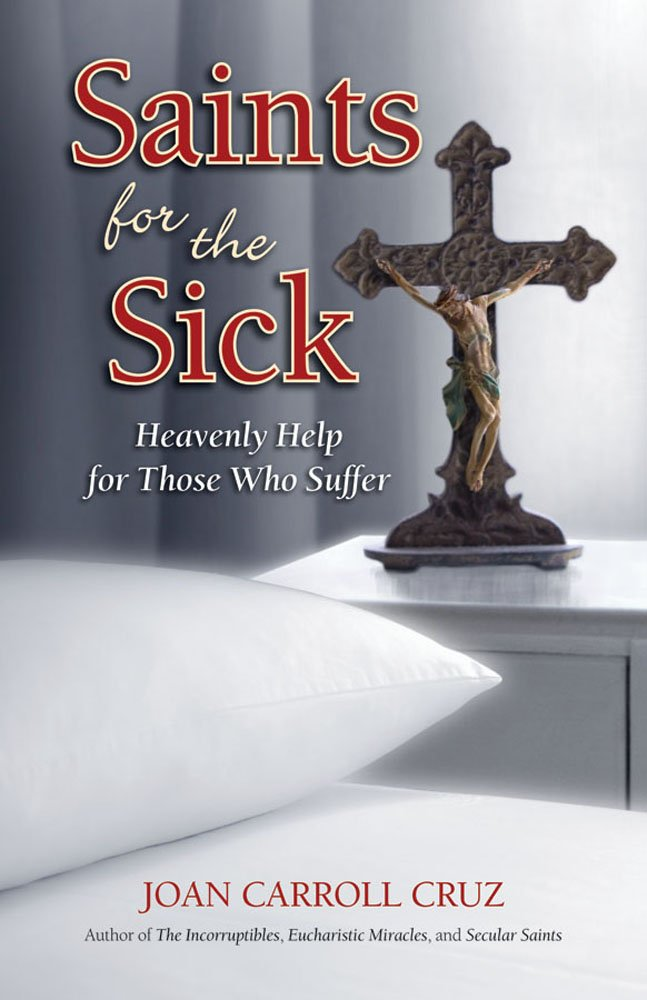 Saints for the Sick - Heavenly Help for Those Who Suffer