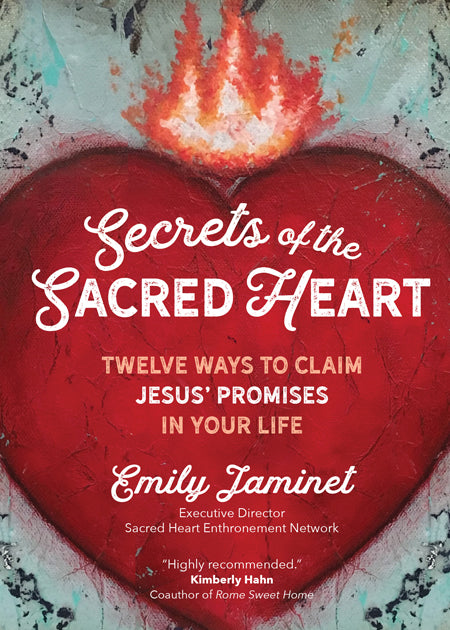Secrets of the Sacred Heart - Twelve Ways to Claim Jesus' Promises in Your Life