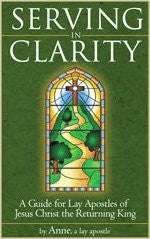 Serving in Clarity - A Guide for Lay Apostles of Jesus Christ the Returning King - Catholic Shoppe USA