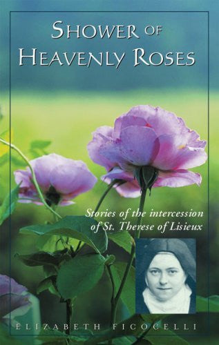 Shower of Heavenly Roses - Stories of Intercession of St. Therese of Lisieux - Catholic Shoppe USA