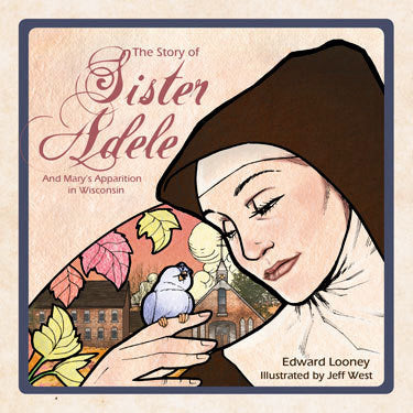 The Story of Sister Adele and Mary's Apparition in Wisconsin