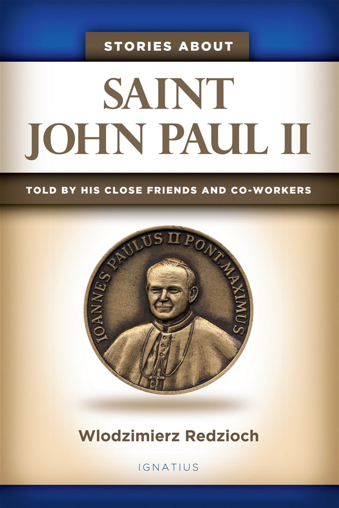 Stories About Saint John Paul II - Told by His Close Friends and Co-Workers