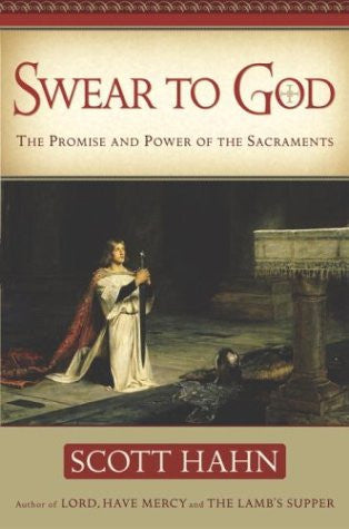 Swear To God - The Promise and Power of the Sacraments - Catholic Shoppe USA