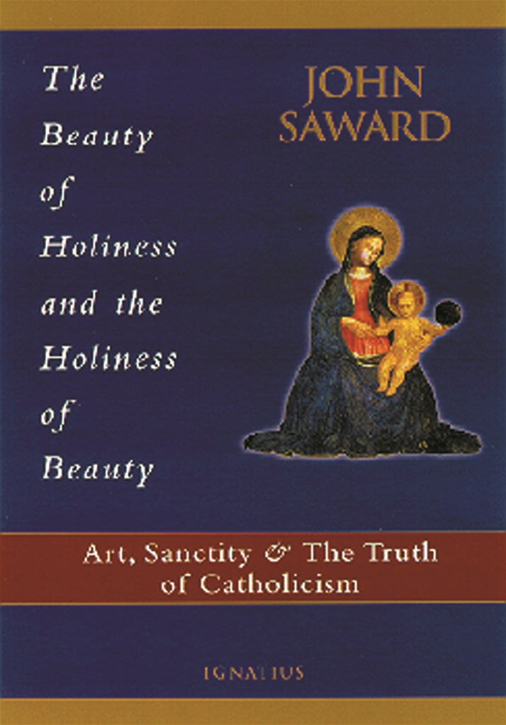The Beauty of Holiness and the Holiness of Beauty - Art, Sanctity & The Truth of Catholicism