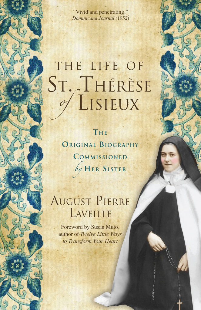 The Life of St. Thérèse of Lisieux - The Original Biography Commissioned by Her Sister