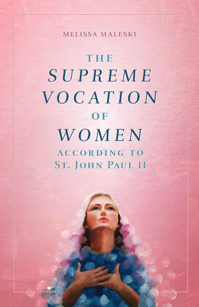 The Supreme Vocation of Women - According to St. John Paul II