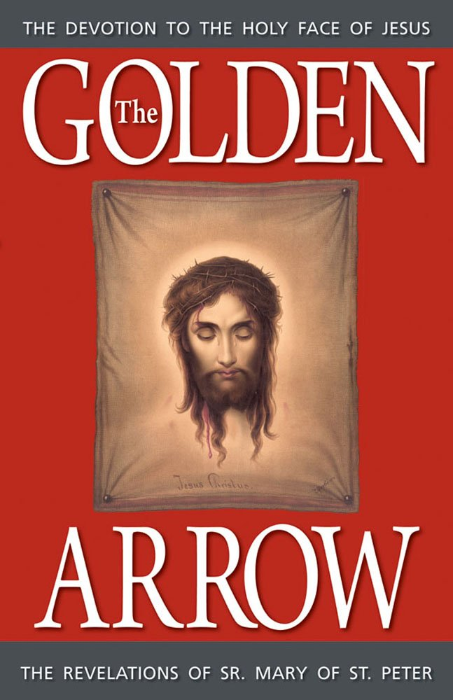 The Golden Arrow - The Revelations of Sr. Mary of St. Peter