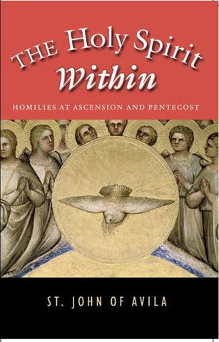 The Holy Spirit Within - Homilies at Ascension and Pentecost