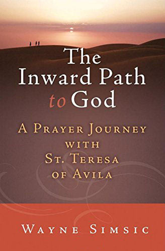 The Inward Path to God - A Prayer Journey with St. Teresa of Avila - Catholic Shoppe USA