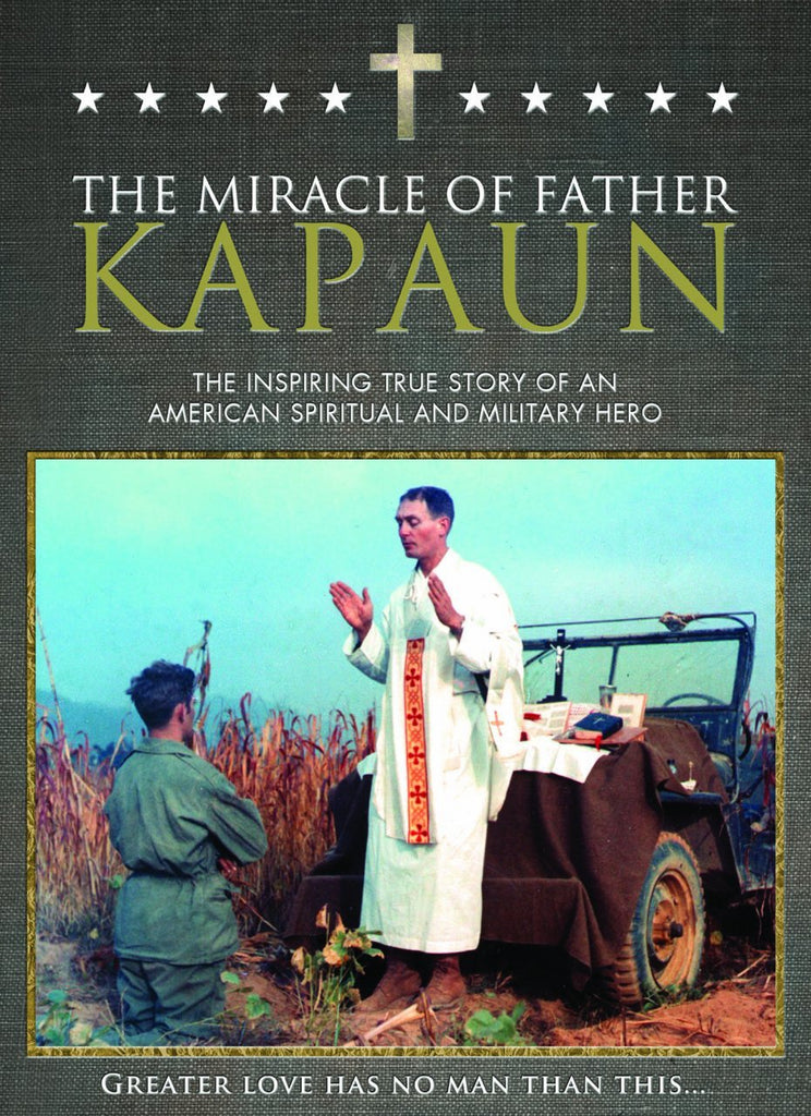 The Miracle of Father Kapaun - The Inspiring True Story of an American Spiritual and Military Hero