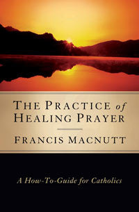 The Practice of Healing Prayer - Catholic Shoppe USA