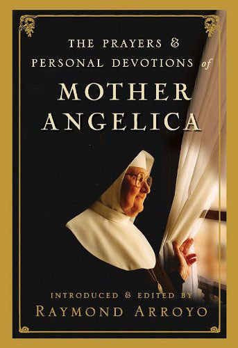 The Prayers and Personal Devotions of Mother Angelica - Catholic Shoppe USA
