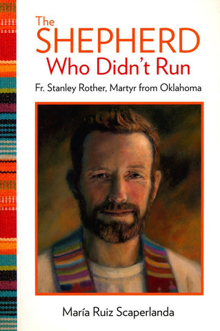 The Shepherd Who Didn't Run - Fr. Stanley Rother, Martyr from Oklahoma - Catholic Shoppe USA