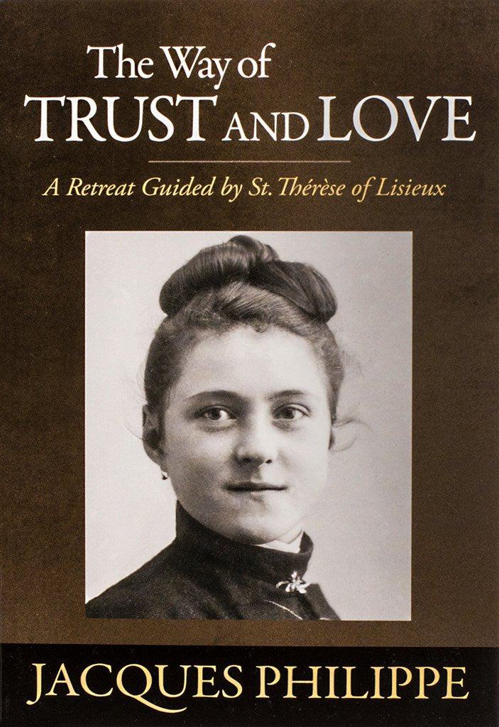 The Way of Trust and Love - A Retreat Guided by St. Thérèse of Lisieux - Catholic Shoppe USA