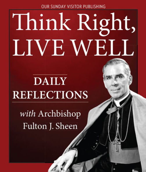 Think Right, Live Well - Daily Reflections with Archbishop Fulton J. Sheen