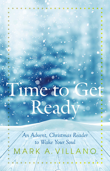 Time to Get Ready - An Advent, Christmas Reader to Wake Your Soul