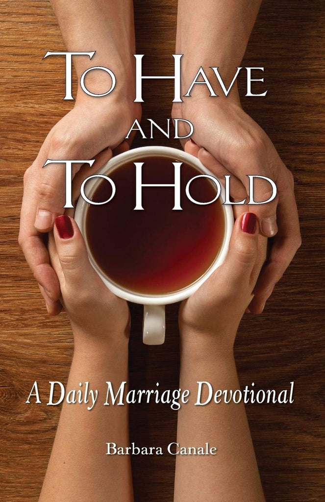 To Have and To Hold - A Daily Marriage Devotional