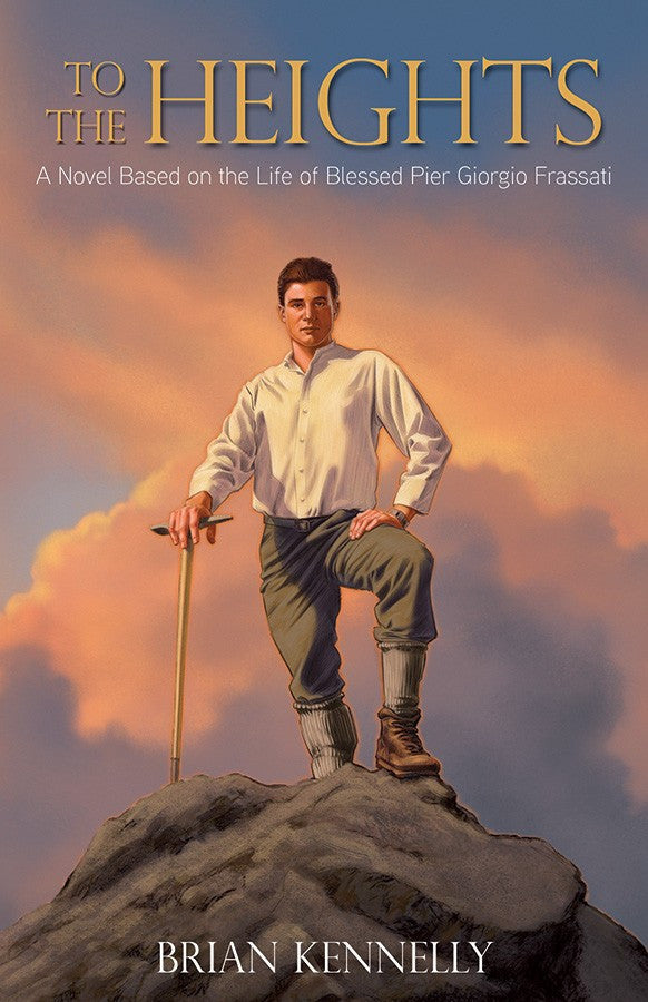 To The Heights - A Novel Based on the Life of Blessed Pier Giorgio Frassati - Catholic Shoppe USA