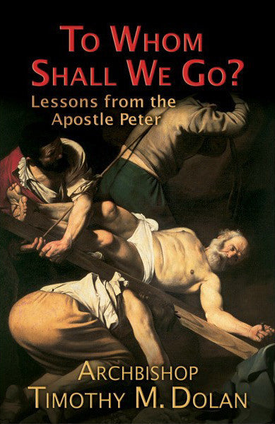 To Whom Shall We Go? Lessons from the Apostle Peter - Catholic Shoppe USA