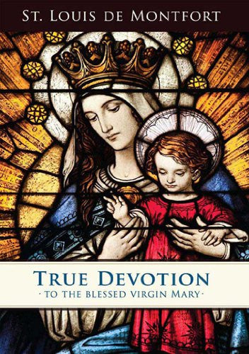 True Devotion to the Blessed Virgin Mary - Catholic Shoppe USA