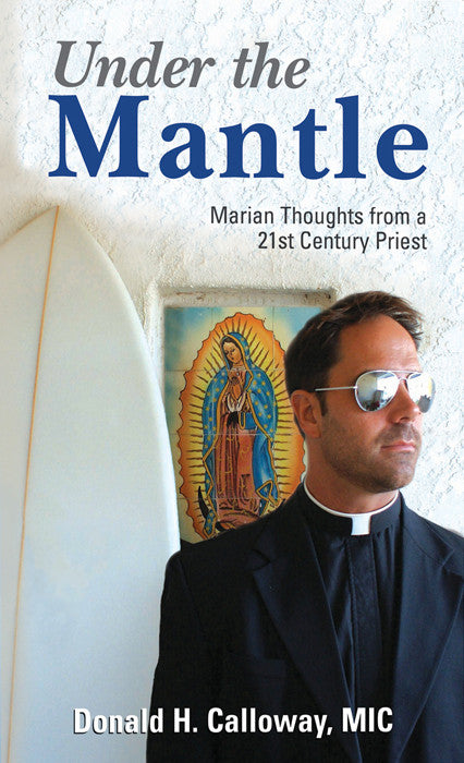 Under the Mantle - Marian Thoughts from a 21st Century Priest - Catholic Shoppe USA