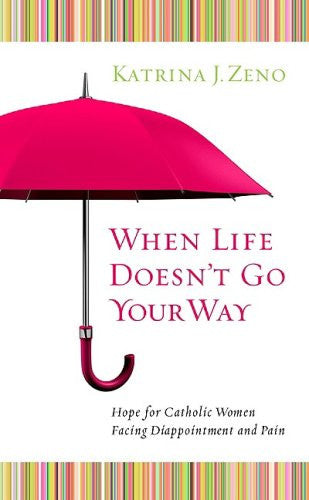 When Life Doesn't Go Your Way - Catholic Shoppe USA