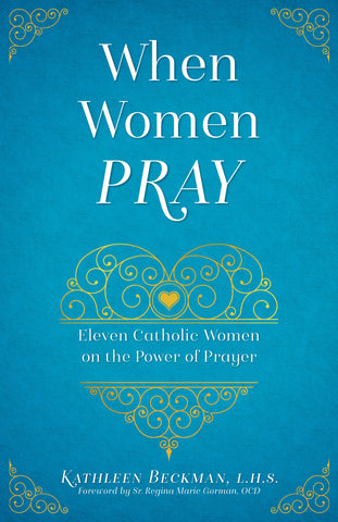 When Women Pray - Eleven Catholic Women on the Power of Prayer