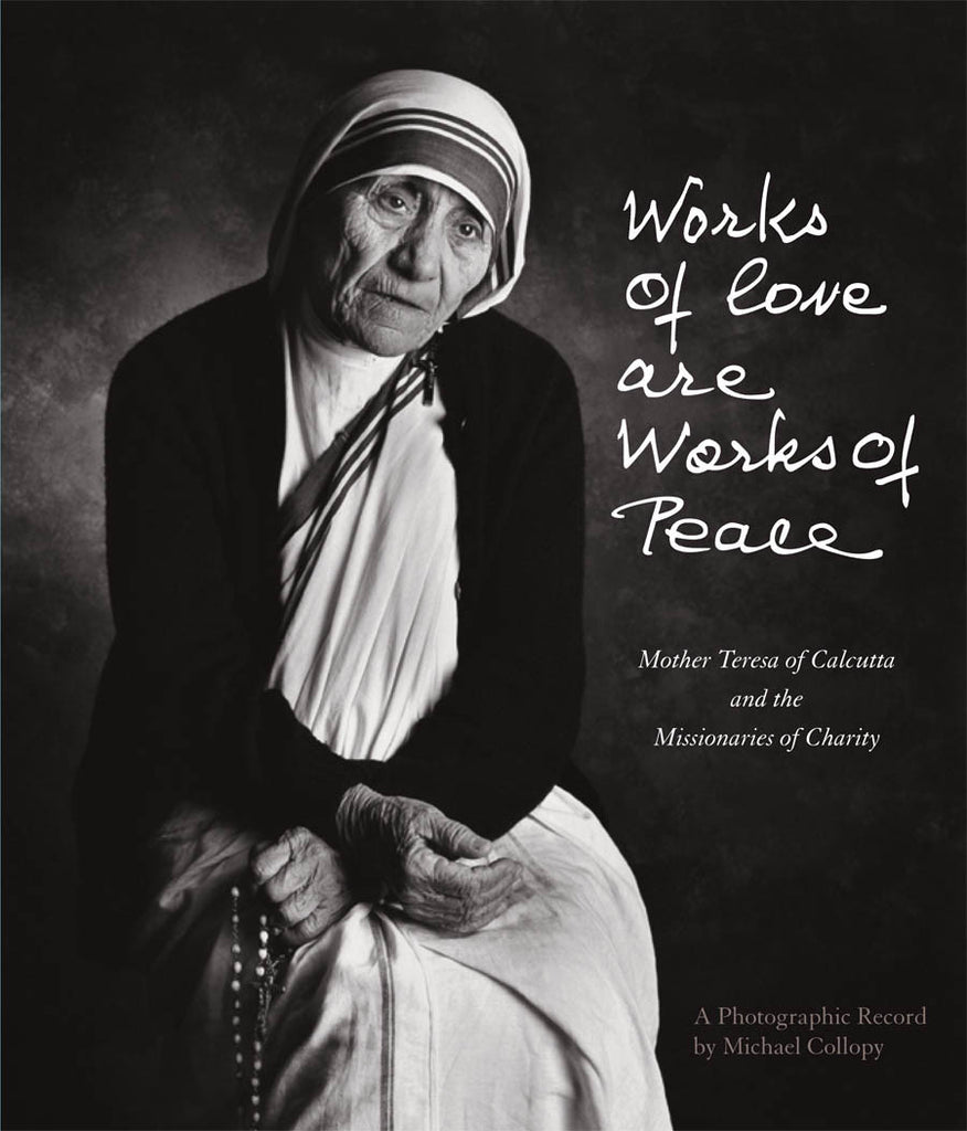 Works of Love are Works of Peace: Mother Teresa of Calcutta and the Missionaries of Charity - Catholic Shoppe USA