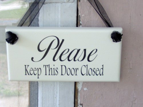 Please Keep Door Closed Home Door Plaque Wood Vinyl Door Sign - Heartfelt Giver