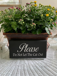 Please Do Not Let The Cat Out Wood Vinyl Sign Home Decor - Heartfelt Giver