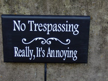 Load image into Gallery viewer, No Trespassing Really Its Annoying Wood Vinyl Yard Sign Stake Outdoor Garden Decor Yard Art Home Decor Sign Porch Do Not Disturb Keep Out