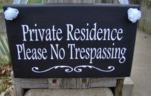 Load image into Gallery viewer, Private Residence Please No Trespassing Wood Vinyl Sign Home Decor Sign New Home Housewarming Gift Personalized Signs Door Hanger Yard Sign