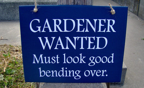 Gardener Wanted Must Look Good Bending Over Wood Vinyl Sign with Color Options