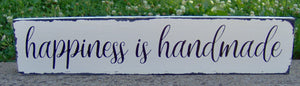 Happiness is Handmade Wood Vinyl Sign Distressed Rustic Home Gathering Barn Country Farmhouse Market Shabby Chic Primitive Wall Porch Sign - Heartfelt Giver