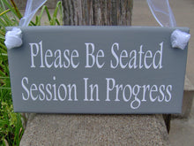 Load image into Gallery viewer, Please Be Seated Session In Progress Wood Signs Vinyl Office Supply Business Sign Door Hanger Wall Plaque Salon Massage Therapy Treatment