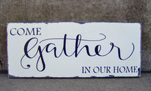Load image into Gallery viewer, Come Gather Our Home Wood Vinyl Sign Etnryway Farmhouse Distressed Wall Decor Porch Sign Living Dining Room Family Gathering Signs Kitchen - Heartfelt Giver