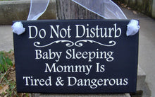 Load image into Gallery viewer, Do Not Disturb Baby Sleeping Mommy Tired Dangerous Wood Vinyl Sign Door Hanger Porch Sign Door Sign Front Door Decor New Mom Mothers Day