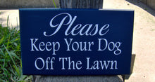 Load image into Gallery viewer, Please Keep Your Dog Off Lawn Sign Wood Vinyl Signs Landscape Sign Front Yard Signs Personalized Dog Decor Dog Mom Gift Unique Gift Ideas