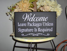 Load image into Gallery viewer, Welcome Sign Leave Packages Unless Signature Required Wood Vinyl Sign Front Door Porch Decor Home Sign Office Sign Deliveries Sign Delivery
