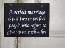 Load image into Gallery viewer, A Perfect Marriage Imperfect People Refuse To Give Up On Each Other Wood Vinyl Sign Marriage Wedding Couple Bride Groom Plaque Wall Door Art