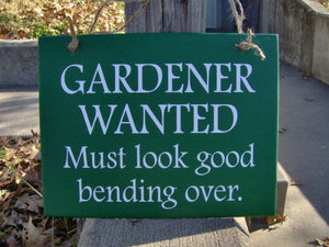 Gardener Wanted Must Look Good Bending Over Wood Vinyl Sign Porch Sign Porch Decor Home Wall Decor Humorous  Funny Gardener Gift Basket Sign