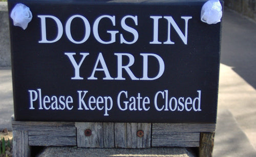 Dog In Yard Keep Gate Closed Wood Vinyl Sign Warning Pet Supply Gate Fence Signage - Heartfelt Giver