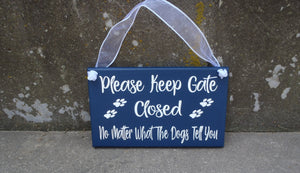 Keep Gate Closed No Matter What The Dogs Tell You Wood Vinyl Sign Backyard Decor Gate Pet Decor