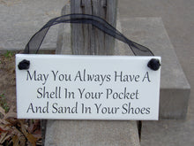 Load image into Gallery viewer, May You Always Have A Shell In Your Pocket Sand In Your Shoes Wood Vinyl Sign Beach Cottage Style Home Accent Wall Hanging Plaque Decor Art